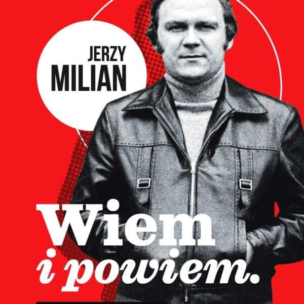 Jerzy Milian - Wiem i powiem. Życiorys dobrze brzmiący (książka)