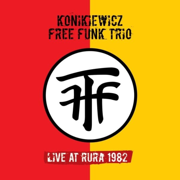 Wojciech Konikiewicz Free Funk Trio - Live at Rura 1982 (2CD)
