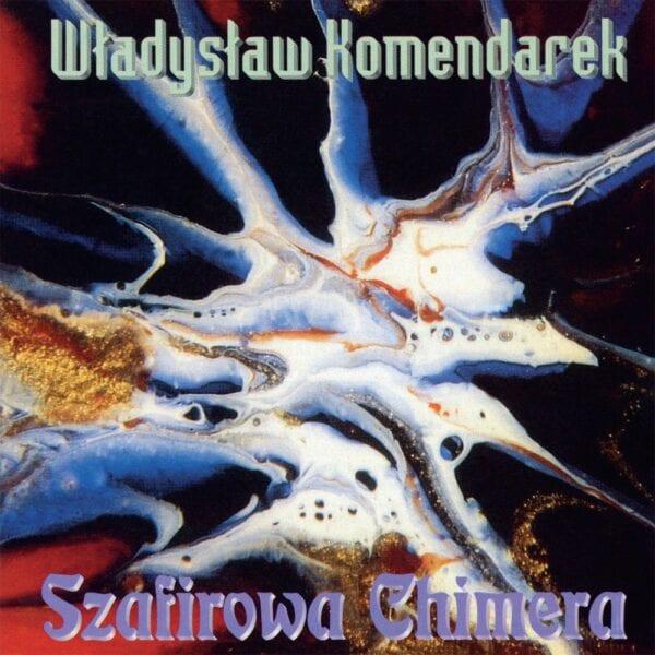 Władysław Komendarek - Szafirowa Chimera (CD)